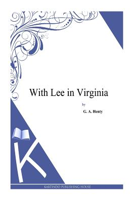 With Lee in Virginia - Henty, G a