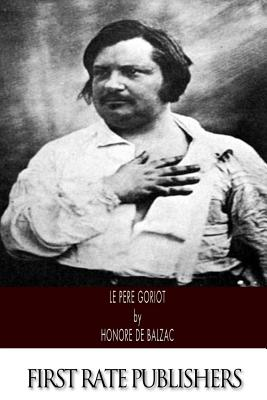 Le Pere Goriot - De Balzac, Honore, and Marriage, Ellen (Translated by)