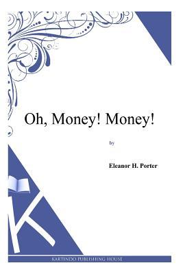 Oh, Money! Money! - Porter, Eleanor H