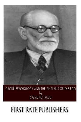 Group Psychology and the Analysis of the Ego - Freud, Sigmund, and Brill, A A (Translated by)