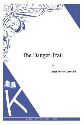 The Danger Trail - Curwood, James Oliver