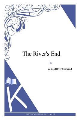 The River's End - Curwood, James Oliver