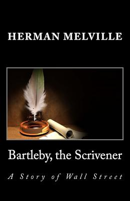 Bartleby, the Scrivener: A Story of Wall Street - Melville, Herman