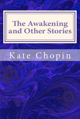 The Awakening and Other Stories - Chopin, Kate