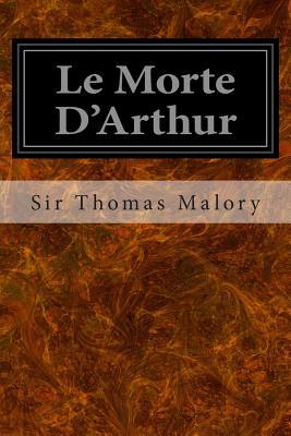 Le Morte D'Arthur - Malory, Thomas, Sir, and Malory, Sir Thomas