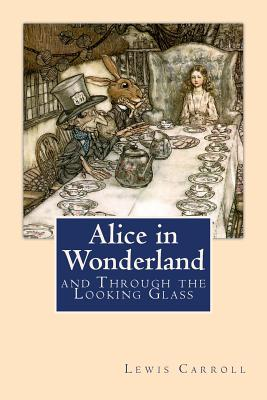 Alice in Wonderland: And Through the Looking Glass - Carroll, Lewis