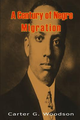 A Century of Negro Migration - Woodson, Carter G