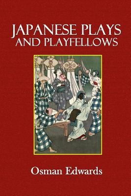 Japanese Plays and Playfellows - Edwards, Osman