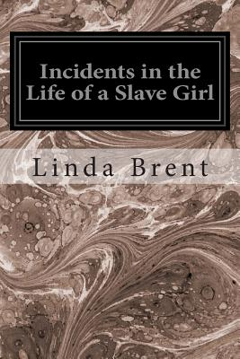 Incidents in the Life of a Slave Girl - Brent, Linda