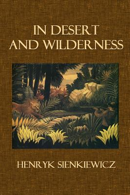 In Desert and Wilderness - Sienkiewicz, Henryk, and Drezmal, Max a (Translated by)