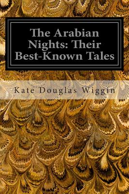 The Arabian Nights: Their Best-Known Tales - Wiggin, Kate Douglas, and Smith, Nora a