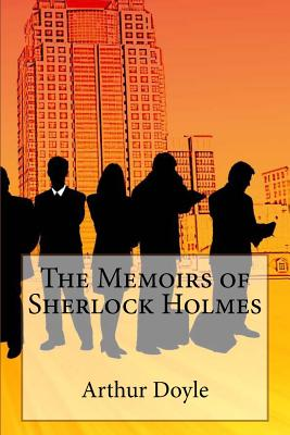 The Memoirs of Sherlock Holmes - Doyle, Arthur Conan, Sir