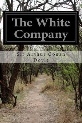 The White Company - Doyle, Arthur Conan, Sir, and Doyle, Sir Arthur Conan