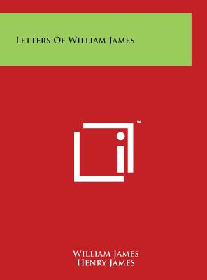Letters of William James - James, William, and James, Henry (Editor)