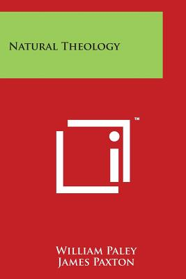 Natural Theology - Paley, William, and Paxton, James