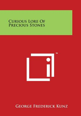 Curious Lore of Precious Stones - Kunz, George Frederick