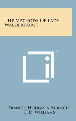 The Methods of Lady Walderhurst - Burnett, Frances Hodgson