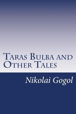 Taras Bulba and Other Tales - Gogol, Nikolai Vasil'evich