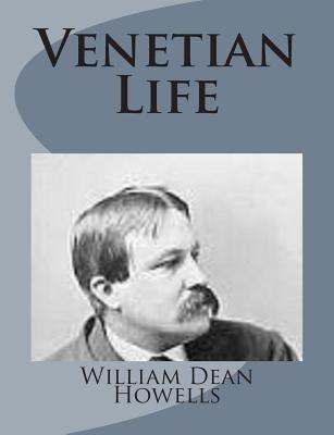 Venetian Life - Howells, William Dean