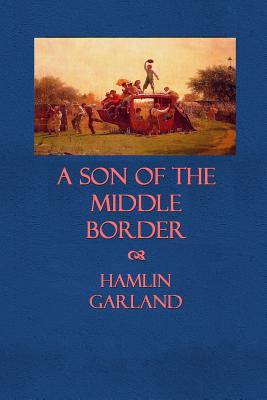 A Son of the Middle Border - Garland, Hamlin