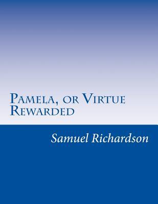 Pamela, or Virtue Rewarded - Richardson, Samuel