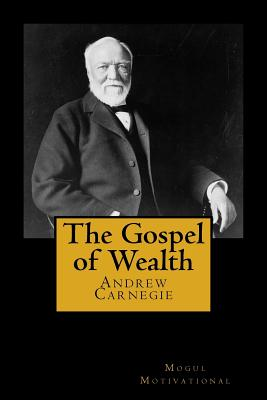 The Gospel of Wealth - Carnegie, Andrew