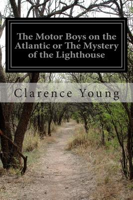 The Motor Boys on the Atlantic or the Mystery of the Lighthouse - Young, Clarence