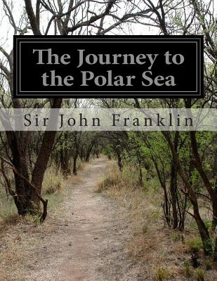 The Journey to the Polar Sea - Franklin, John