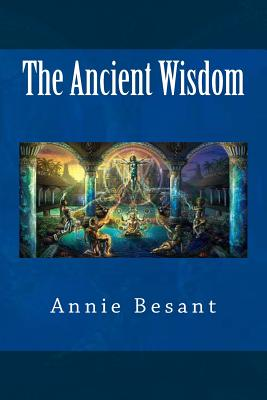 The Ancient Wisdom - Besant, Annie Wood