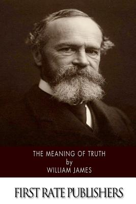 The Meaning of Truth - James, William