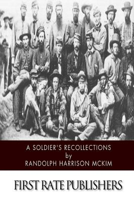 A Soldier's Recollections: Leaves from the Diary of a Young Confederate: With an Oration on the Motives and Aims of the Soldiers of the South - McKim, Randolph Harrison