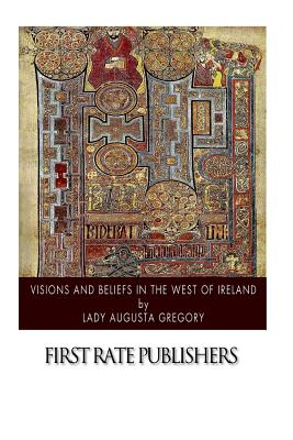 Visions and Beliefs in the West of Ireland - Gregory, Lady Augusta