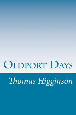 Oldport Days - Higginson, Thomas Wentworth