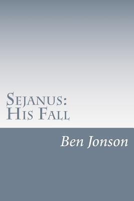 Sejanus: His Fall - Jonson, Ben