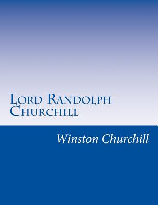 Lord Randolph Churchill - Churchill, Winston, Sir
