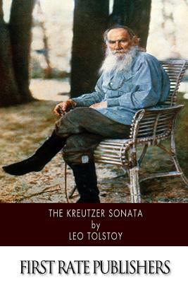 The Kreutzer Sonata - Tolstoy, Leo Nikolayevich, Count