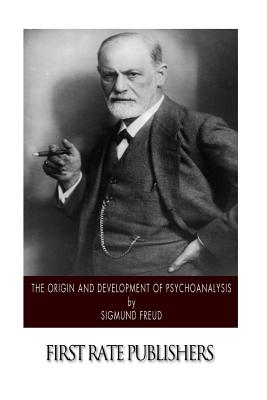 The Origin and Development of Psychoanalysis - Freud, Sigmund, and Brill, A A (Translated by)