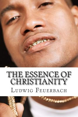 The Essence of Christianity - Feuerbach, Ludwig, and Eliot, George (Translated by)