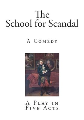 The School for Scandal: A Comedy - Sheridan, R B