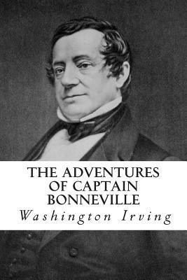 The Adventures of Captain Bonneville - Irving, Washington