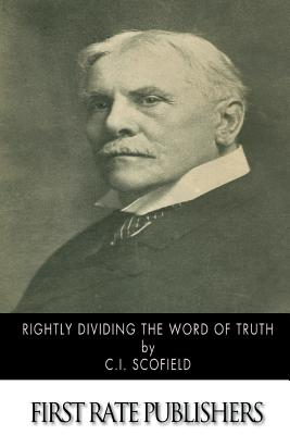 Rightly Dividing the Word of Truth - Scofield, C I