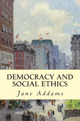 Democracy and Social Ethics - Addams, Jane