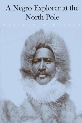 A Negro Explorer at the North Pole - Henson, Matthew a