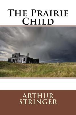 The Prairie Child - Stringer, Arthur