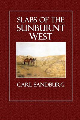 Slabs of the Sunburnt West - Sandburg, Carl