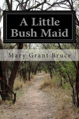 A Little Bush Maid - Bruce, Mary Grant