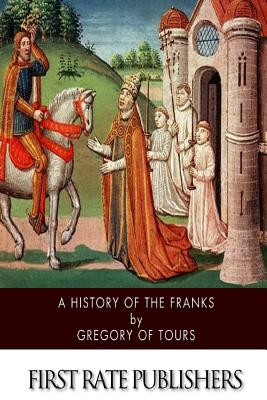 A History of the Franks - Gregory of Tours, and Brehaut, Ernest (Translated by)