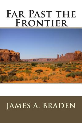 Far Past the Frontier - Braden, James a