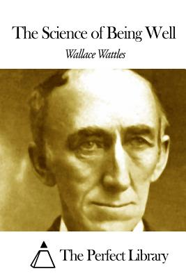 The Science of Being Well - Wattles, Wallace, and The Perfect Library (Editor)