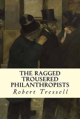 The Ragged Trousered Philanthropists - Tressell, Robert
